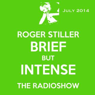 Roger Stiller - Brief But Intense - RadioShow July 2014