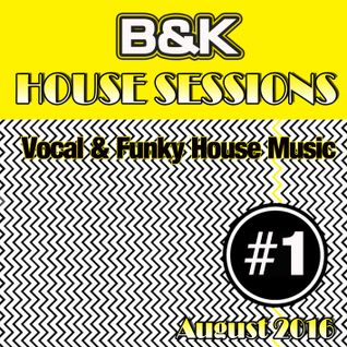 B&K - House Sessions - #1 ( August 2016 )