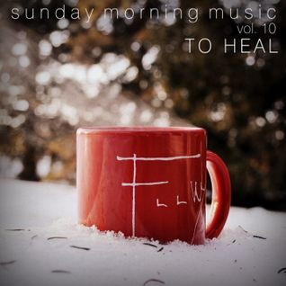 Sunday Morning Music vol. 10 - To Heal