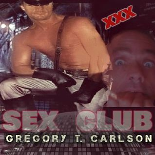 SEX CLUB - Gregory T Carlson