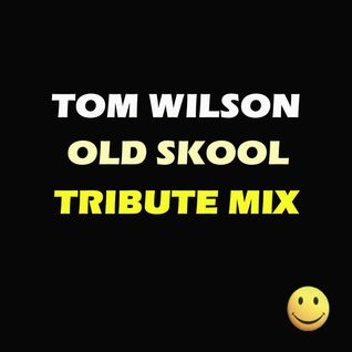 Tom Wilson Old Skool Tribute Mix
