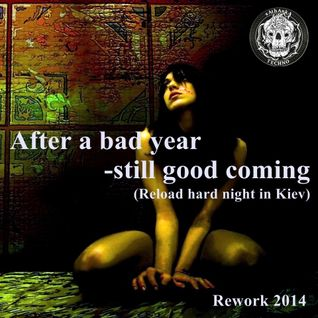 After a bad year - still good coming (Reload hard night in Kiev)[Rework 2014]
