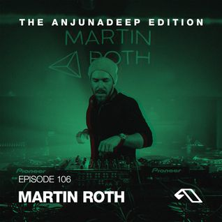 The Anjunadeep Edition 106 With Martin Roth