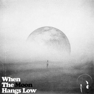 When The Moon Hangs Low
