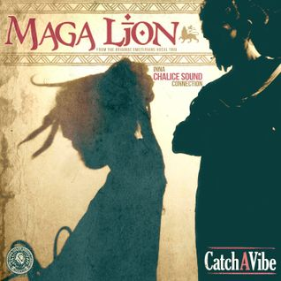 "Maga Lion ""Catch a Vibe"" inna Chalice connection"