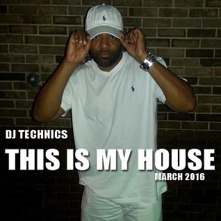 DJ Technics This Is My House March 2016