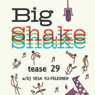 Big Shake – tease 29 – Dj Vesa Yli-Pelkonen – Slow, Smooth and Easy