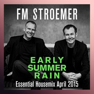 FM STROEMER - Early Summer Rain Essential Housemix April 2015 | www.fmstroemer.de