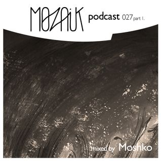 Mozaik Podcast 027 - part 1 - Moshko - 'You Are Dreaming'