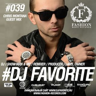 DJ Favorite - Fashion Music Radio Show 039 (Chris Montana Guest Mix)