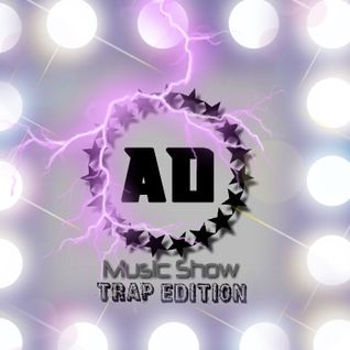 AD Music Show #6 *TRAP EDITION*
