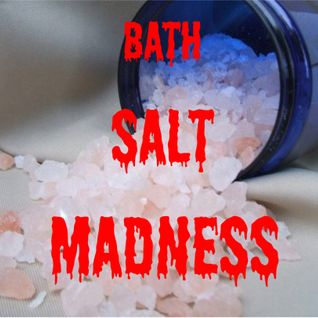 BATH SALT MADNESS