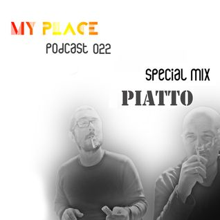 My Place Podcast 022:Piatto(Special Mix)