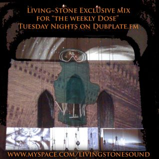 "Living~St0ne Mix for ""The weekly Dose"" on Dubplate.fm"