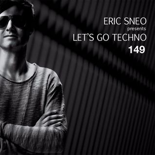 Let's Go Techno Podcast 149 with Eric Sneo
