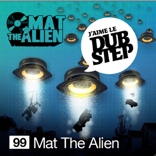 Mat The Alien - J'Aime L Dubstep mix #99