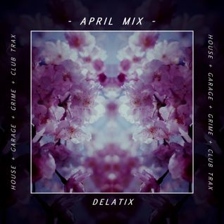 - APRIL MIX - [HOUSE + GARAGE + GRIME + CLUB TRAX]