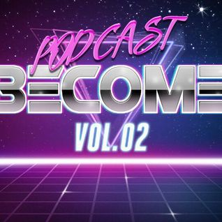 "PODCAST ""BECOME"" VOL.02"