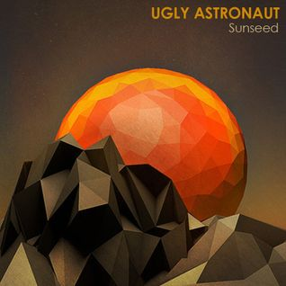 Ugly Astronaut - Sunseed