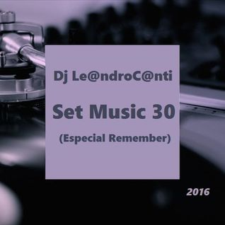 Dj Le@ndroC@nti - Set Music.30 (Especial Remember)
