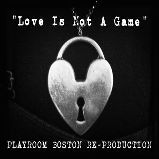 Love Is Not A Game (PLAYROOM BOSTON RE-PRODUCTION)