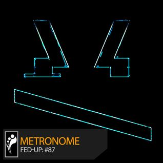 Metronome: Fed-Up