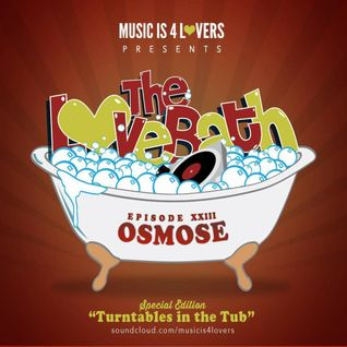 The Love Bath - Osmose vinyl mix aka Turntables In The Tub