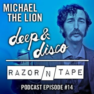 The Deep&Disco / Razor-N-Tape Podcast - Episode #14: Michael The Lion