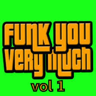 Funk You Very Much Vol 1  '''''My  Fav Tracks  100% Funky & Groovy House ''''