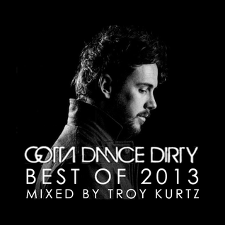 TROY KURTZ BEST OF 2013 | GONNA DANCE DIRTY