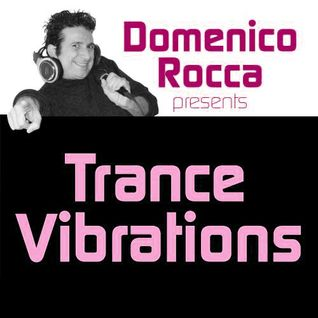 Domenico Rocca - Trance Vibrations Episode 02 - English - 2012