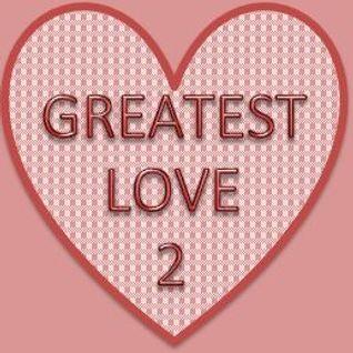 GREATEST LOVE: 2