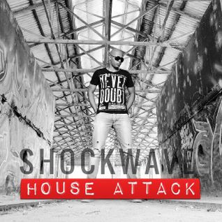 House Attack Podcast 005. Guest Shockwave
