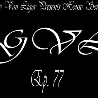 George Von Liger Presents House Sensations Ep. 77