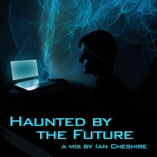 Haunted by the Future Mix by Ian Cheshire