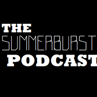 The Summerburst Podcast 002