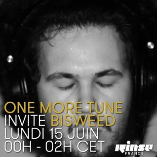 One More Tune #19 - Bisweed Guest Mix - RINSE FR - (15.06.15)