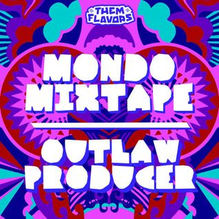 """Them Flavors"" Mondo Mixtapes: Outlaw Producer"