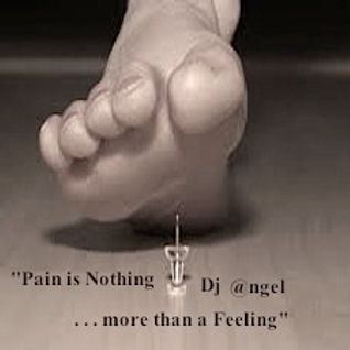 """Pain Is Nothing More Than A Feeling"" w/dj @ngel"