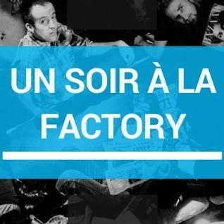 Mixtape 82 - Un soir a la factory (part1)