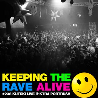 Keeping The Rave Alive Episode 238: Kutski live from KTRA Portrush