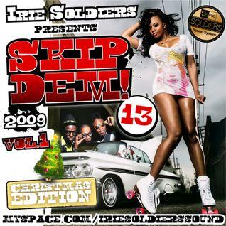 "Irie Soldiers ""SKIP DEM""#13 (vol.I)DancehallMix (2009)"