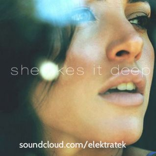 She Likes it Deep Pt. 3 - Mixed by Elektra Tek