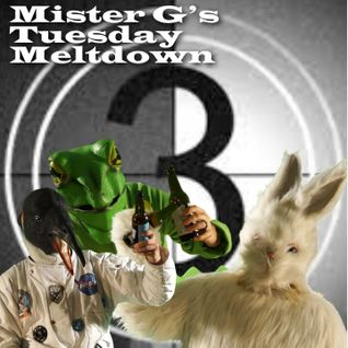 Mister G's Tuesday Meltdown - Show #45 THREE with ADHDMI