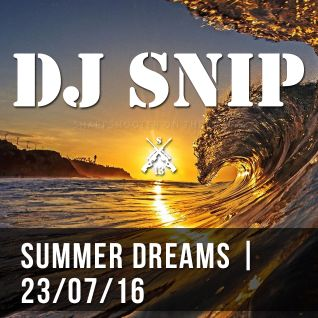 Snip - Summer Dreams (23-07-2016)W/. Sobek - Soul Speech - Angelo Ferreri - Makito - ATFC - ....