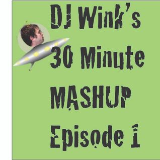DJ Wink's 30 Minute Mashup episode 1