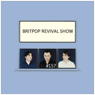 Britpop Revival Show #157 18th May 2016