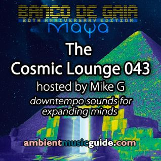 The Cosmic Lounge 043 hosted by Mike G - Banco De Gaia Special (March 23rd 2014)