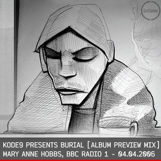 Kode9 presents Burial – Mary Anne Hobbs – Breezeblock – BBC Radio 1 – 04.04.2006 [FULL SHOW]