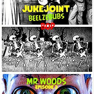 Juke Joint Presents : Beelzebub's Bop Episode 2: Mr Woods